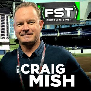 Fantasy Sports Today w/ Craig Mish